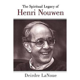 Spiritual Legacy of Henri Nouwen by Lanoue & Deirdre