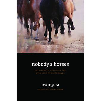 Nobodys Horses The Dramatic Rescue of the Wild Herd of White Sands by Hoglund & Don