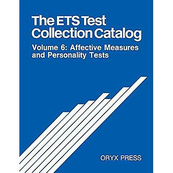 The Ets Test Collection Catalog Volume 6 Affective Measures and Personality Tests by Educational Testing Service
