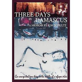 Three Days in Damascus A memoir by Schultz & Kim