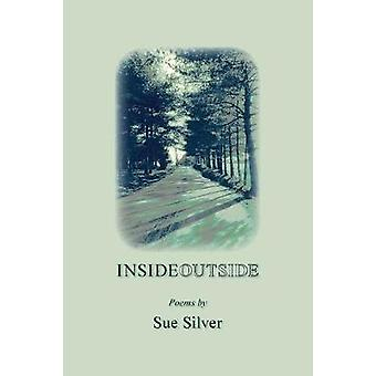 INSIDE OUTSIDE Poems by Silver & Sue