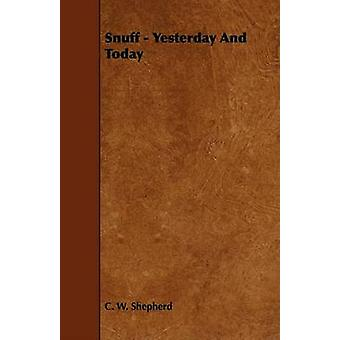 Snuff  Yesterday And Today by Shepherd & C. W.