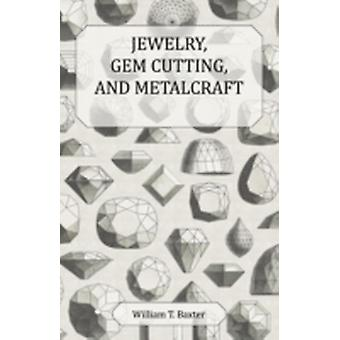Jewelry Gem Cutting and Metalcraft by Baxter & William T.