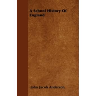 A School History Of England by Anderson & John Jacob
