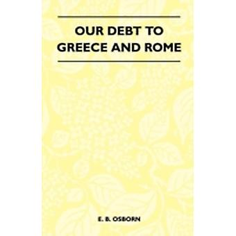 Our Debt to Greece and Rome by Osborn & E. B.