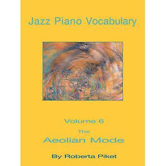 Jazz Piano Vocabulary Volume 6 The Aeolian Mode by Piket & Roberta