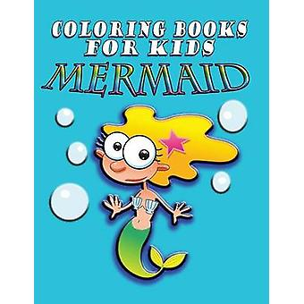 Coloring Book for Kids Mermaids Kids Coloring Book by Publishing LLC & Speedy