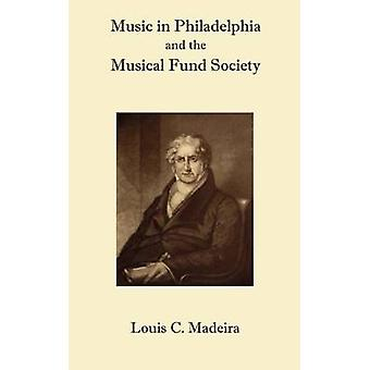 Music in Philadelphia and the Musical Fund Society by Madeira & Louis