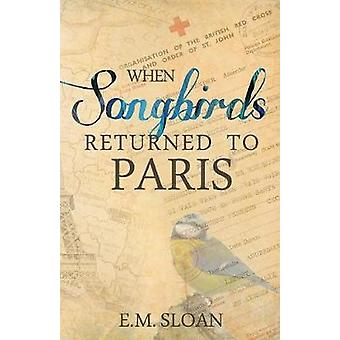 When Songbirds Returned to Paris by Sloan & E.M.