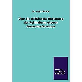 ber die militrische Bedeutung der Reinhaltung unserer deutschen Gewsser by Bonne & Dr. med.