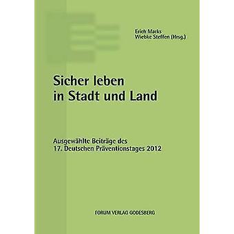 Sicher leben in Stadt und LandAusgewhlte Beitrge des 17. Deutschen Prventionstages 16. und 17. April 2012 in Mnchen by Marks & Erich