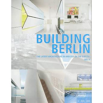 Building Berlin - Vol. 4 - The Latest Architecture in and Out of the C
