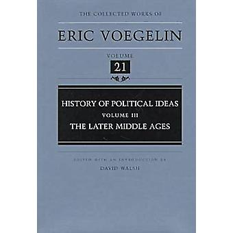History of Political Ideas (Volume 3) - Later Middle Ages by Eric Voeg