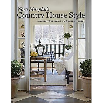 Nora Murphy's Country House Style - Making Your Home a Country House b