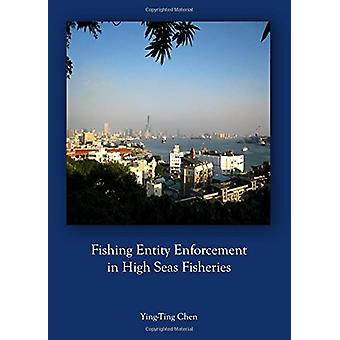 Fishing Entity Enforcement in High Seas Fisheries by Ying-Ting Chen -