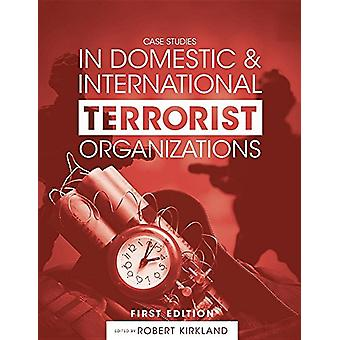 Case Studies in Domestic and International Terrorist Organizations by