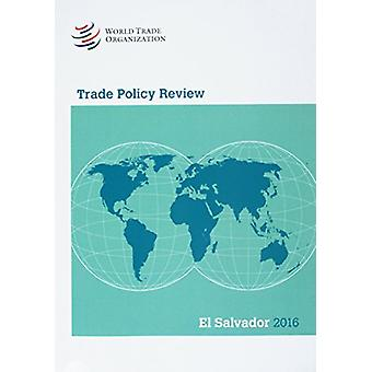 Trade Policy Review 2016 - El Salvador - El Salvador by World Trade Org