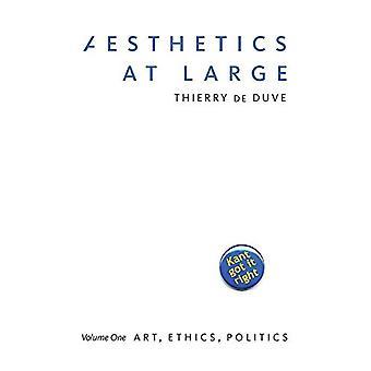 Aesthetics at Large - Volume 1 - Art - Ethics - Politics by Thierry de