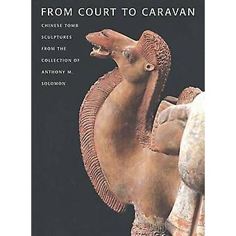 From Court to Caravan - Chinese Tomb Sculptures from the Collection of