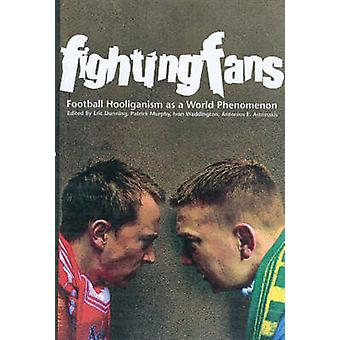 Fighting Fans  Football Hooliganism as a World Phenomenon by Eric Dunning