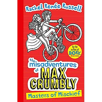Misadventures of Max Crumbly 3 - Masters of Mischief by Rachel Renee R