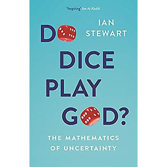 Do Dice Play God? - The Mathematics of Uncertainty by Professor Ian St