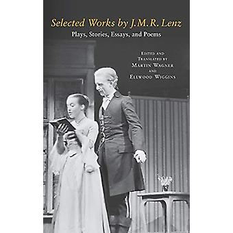 Selected Works by J. M. R. Lenz - Plays - Stories - Essays - and Poem