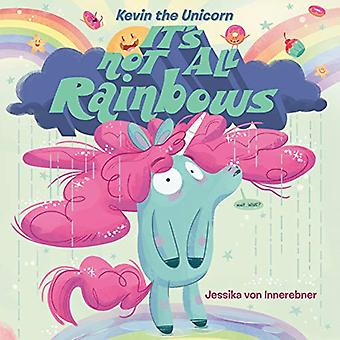 Kevin the Unicorn - It's Not All Rainbows by Jessika Von Innerebner -