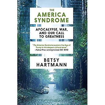 The America Syndrome - Apocalypse - War - and Our Call to Greatness by