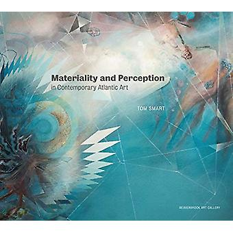 Materiality and Perception in Contemporary Atlantic Art by Tom Smart