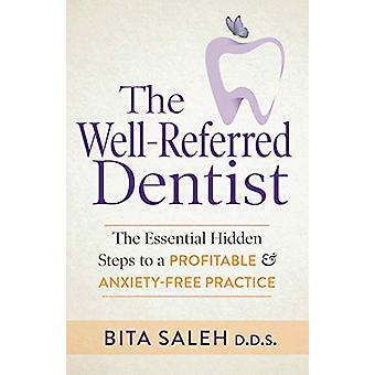 The Well-Referred Dentist - The Essential Hidden Steps to a Profitable