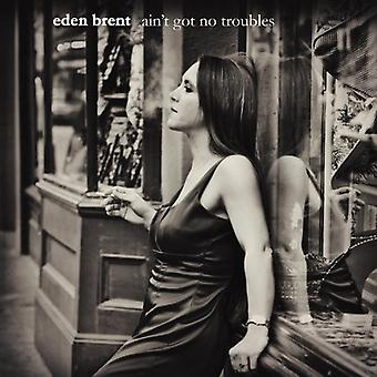 Eden Brent - Ain't Got No Troubles [CD] USA import