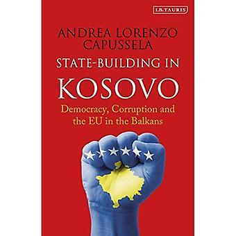 State-Building in Kosovo: Democracy, Corruption and the EU in the Balkans