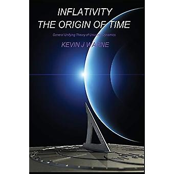 Inflativity - The Origin of Time - General Unifying Theory of Universe