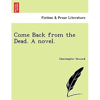 Come Back from the Dead. a Novel. by Christopher Howard - 97812410773