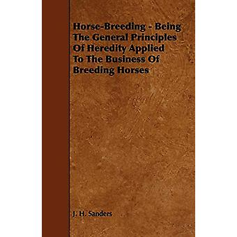 Horse-Breeding - Being The General Principles Of Heredity Applied To