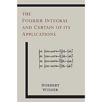 The Fourier Integral and Certain of Its Applications by Norbert Wiene