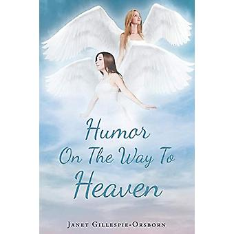 Humor on the Way to Heaven by Janet Gillespie-Orsborn - 9781641144537