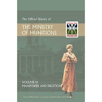 Official History of the Ministry of Munitions Volume VI - Manpower and