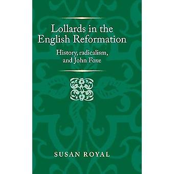 Lollards in the English Reformation History radicalism and John Foxe Politics Culture and Society in Early Modern Britain