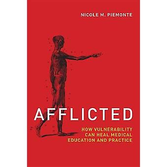 Afflicted - How Vulnerability Can Heal Medical Education and Practice