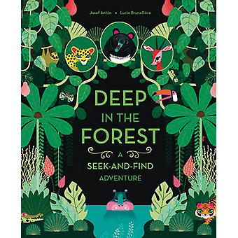 Deep in the Forest - A Seek-and-Find Adventure by Josef Anton - Lucie