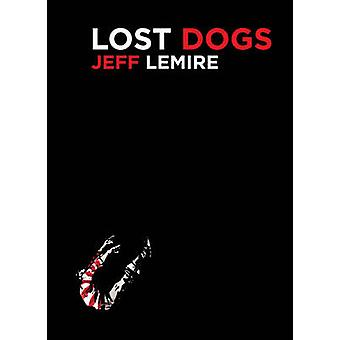 Lost Dogs by Jeff Lemire - Jeff Lemire - 9781603091541 Book