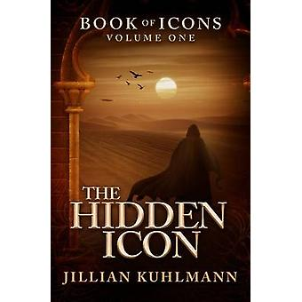 The Hidden Icon - Book of Icons - Volume One by Jillian Kuhlmann - 978