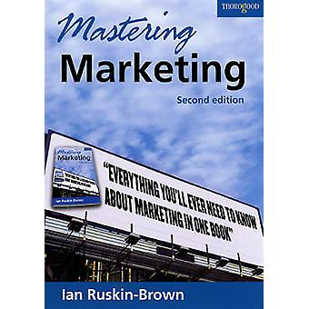 Mastering Marketing (New edition) by Ian Ruskin-Brown - 9781854183231