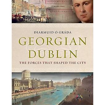 Georgianska Dublin - de krafter som formade staden av Diarmuid O. Grada