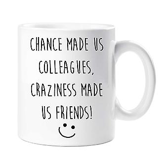 Chance Made us Colleagues Craziness Made Us Friends Leaving Present Mug