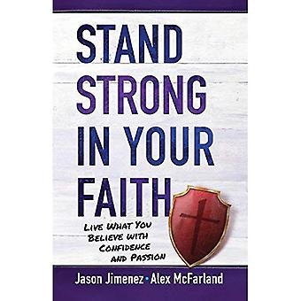 Sta sterk in je geloof: Live wat je gelooft met vertrouwen en passie
