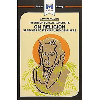 Friedrich Schleiermacher's On Religion: Speeches to its Cultured Despisers (The� Macat Library)