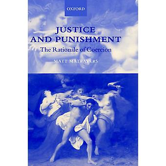 Justice and Punishment The Rationale of Coercion by Matravers & Matt